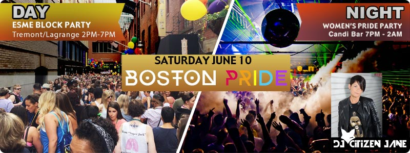Boston Pride 2017 - ESME Women's Block Party 2pm - 7pm and the Official After Party at CandiBar 7pm - 2am