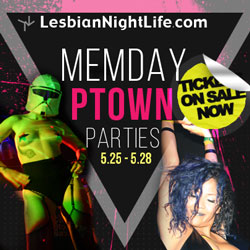 Memorial Day Weekend 2017 in Provincetown May 25 - 27- Lesbian NightLife