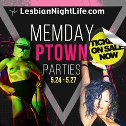 Memorial Day Weekend 2018 in Provincetown May 25 - 28- Lesbian NightLife