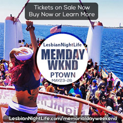 Memorial Day Weekend 2019 in Provincetown May 23-26 Lesbian NightLife